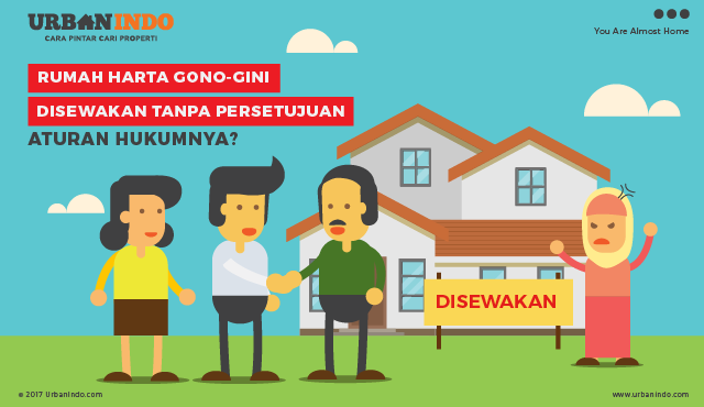 Rumah Gono-gini Disewakan Tanpa Persetujuan, Aturan Hukumnya?