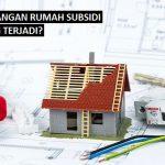 Berbagai Penyimpangan Rumah Subsidi, Apa Saja yang Terjadi?