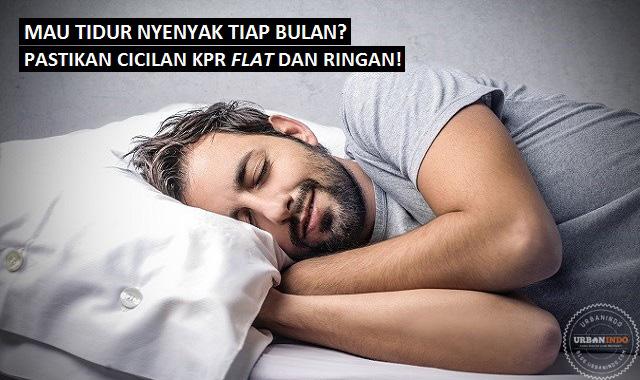 Mau Tidur Nyenyak Tiap Bulan? Pastikan Cicilan KPR Flat dan Ringan!
