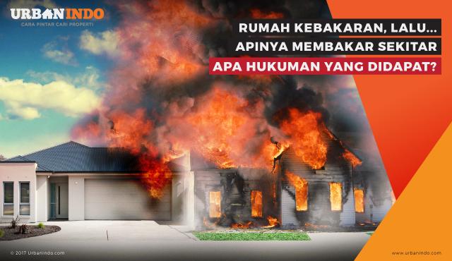 Rumah Kebakaran, Lalu Apinya Membakar Sekitar. Hukumannya?