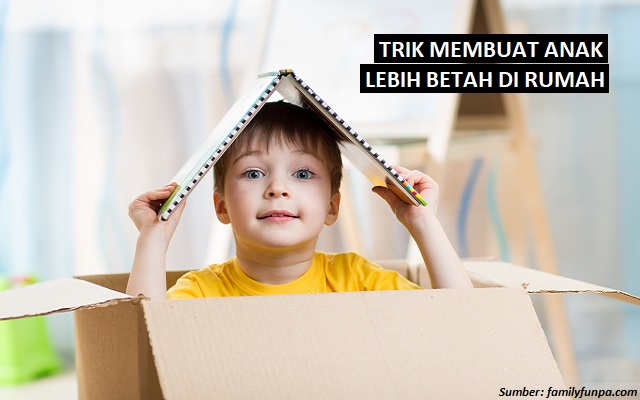 Anak Sering Main ke Luar? Buat Si Kecil Betah di Rumah dengan Cara…