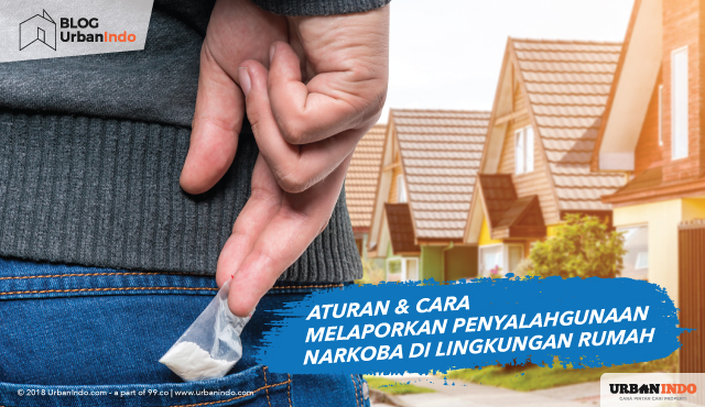 Aturan & Cara Melaporkan Penyalahgunaan Narkoba di Lingkungan Rumah